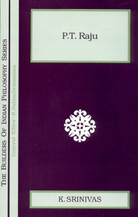 Image for P.T. Raju: [The Builders of Indian Philosophy Series, General Editor R. Balasubramanian]