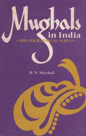 Image for Mughals in India: A Bibliographical Survey: Volume I-Manuscripts. Supplementary Part 1
