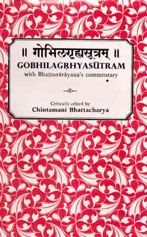Image for Gobhilagrhyasutram: with Bhattanarayana's commentary,critically ed. From original manuscripts with notes, indices and an intro. By Vanamali Vedantatirtha