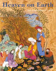 Image for Heaven on Earth: Art from Islamic Lands. Works from the State Hermitage Museum and the Khalili Collection