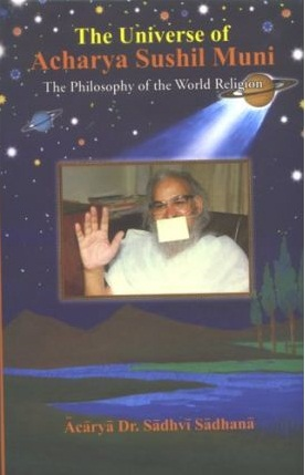Image for The Universe of Acharya Sushil Muni: The Philosophy of the World Religion