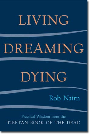 Image for Living, Dreaming, Dying: Practical Wisdom from the Tibetan Book of the Dead
