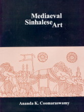 Image for Mediaeval Sinhalese Art: Being a monograph on mediaeval Sinhalese arts and crafts, mainly as surviving in the eighteenth century, with an account of the structure of society and the status of the Craftsmen
