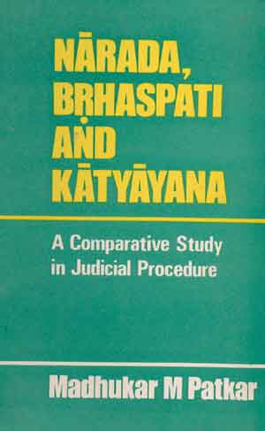 Image for Narada, Brhaspati and Katyayana: A Comparative Study in Judicial Procedure