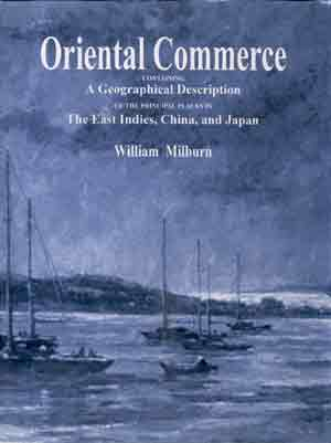 Image for Oriental Commerce: Containing a Geographical Descrip. of the principal places in East Indies,China&Japan with their produce,manufacture and trade,including the coasting or country trade from port to port; Also the Rise and Progress of the Trade..., 2 Vols