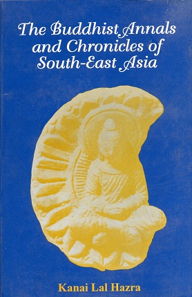 Image for The Buddhist Annals and Chronicles of South-East Asia