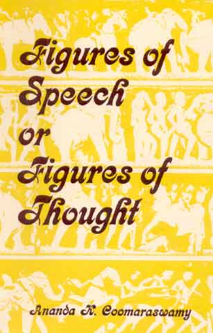 "Image for Figures of Speech or Figures of Thought: Collected essays on the traditional or ""Normal"" view of art: Second Series"