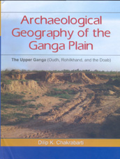 Image for Archaeological Geography of the Ganga Plain: The Upper Ganga (Oudh, Rohilkhand, and the Doab)