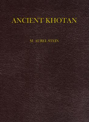 Image for Ancient Khotan. Detailed Report of Archaeological Explorations in Chinese Turkestan Carried out and Described under the Orders of H.M. Indian Government, 3 vols. (bd. in 1)
