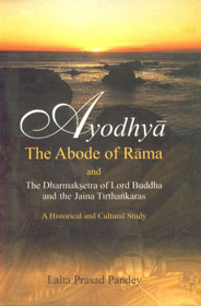 Image for Ayodhya: The Abode of Rama and the Dharmaksetra of Lord Buddha and the Jaina Tirthankaras. A Historical and Cultural Study