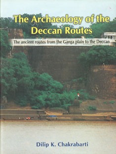 Image for The Archaeology of the Deccan Routes: The Ancient Routes from the Ganga Plain to the Deccan
