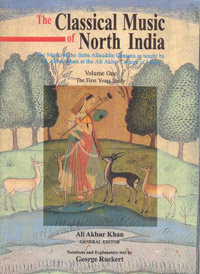 Image for The Classical Music of North India: Notations and explanatory text by George Ruckert The music of the Baba Allauddin Gharana as taught, by Ali Akbar Khan at the Ali Akbar College of Music Vol. I: The First Year's Study