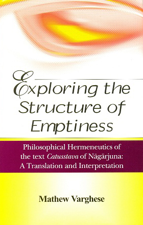 Image for Exploring the Structure of Emptiness - Philosophical Hermeneutics of the text Catusstava of Nagarjuna: A Translation and Interpretation
